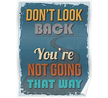 Motivational Quote Poster. Don't Look Back You're Not Going That Way. Poster