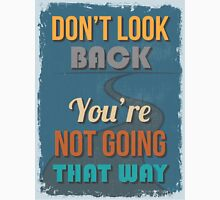 Motivational Quote Poster. Don't Look Back You're Not Going That Way. Unisex T-Shirt