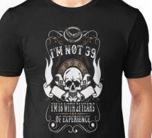 I Am Not 39 I Am 18 With 21 Years Of Experience T-Shirt Unisex T-Shirt