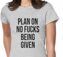 Plan on no fucks being given Womens Fitted T-Shirt