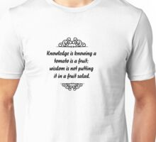 Knowledge is knowing that tomato is a fruit, wisdom is knowing not to put it in a fruit salad. Unisex T-Shirt