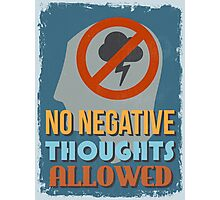 Motivational Quote Poster. No Negative Thoughts Allowed. Photographic Print