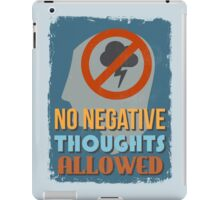 Motivational Quote Poster. No Negative Thoughts Allowed. iPad Case/Skin