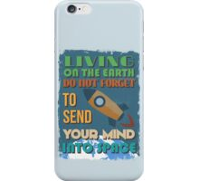Motivational Quote Poster. Living On The Earth Do Not Forget To Send Your Mind Into Space. iPhone Case/Skin