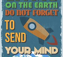 Motivational Quote Poster. Living On The Earth Do Not Forget To Send Your Mind Into Space. by sibgat