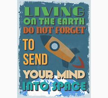 Motivational Quote Poster. Living On The Earth Do Not Forget To Send Your Mind Into Space. Unisex T-Shirt