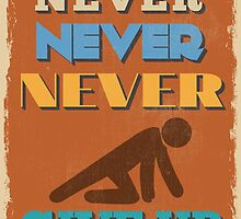 Motivational Quote Poster. Never Never Never Give Up. by sibgat