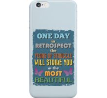 Motivational Quote Poster. One Day in Retrospect The Years of Struggle Will Strike You as The Most Beautiful. iPhone Case/Skin