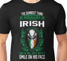 Dumbest Thing You Possibly Do Piss Off An Irish T-Shirt Unisex T-Shirt