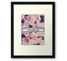 Don't Even Touch Me Unless You're Dan Lewis Framed Print