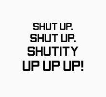 Shutity up! Unisex T-Shirt
