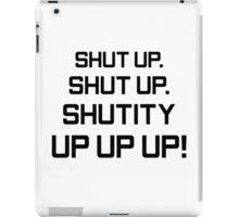 Shutity up! iPad Case/Skin