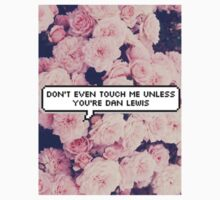 Don't Even Touch Me Unless You're Dan Lewis by chloelloydie