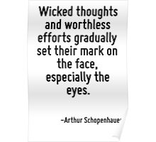 Wicked thoughts and worthless efforts gradually set their mark on the face, especially the eyes. Poster