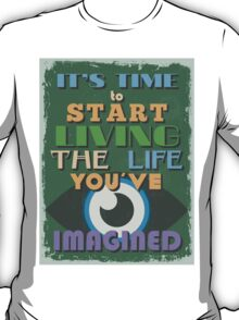 Motivational Quote Poster. It's Time to Start Living The Life You've Imagined. T-Shirt