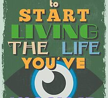 Motivational Quote Poster. It's Time to Start Living The Life You've Imagined. by sibgat