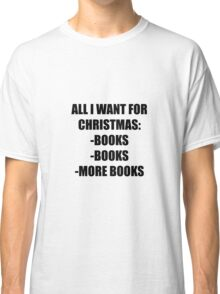 All I want for christmas: books, books, books Classic T-Shirt