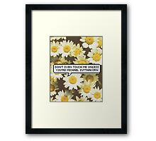 Don't Even Touch Me Unless You're Michael Sutthakorn Framed Print