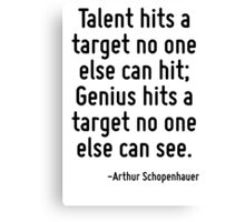 Talent hits a target no one else can hit; Genius hits a target no one else can see. Canvas Print