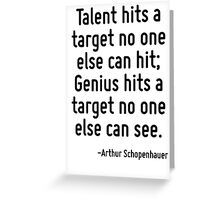 Talent hits a target no one else can hit; Genius hits a target no one else can see. Greeting Card