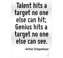 Talent hits a target no one else can hit; Genius hits a target no one else can see. Poster