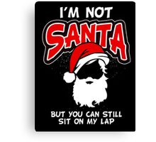 I'm not santa but you can still sit on my lap  Canvas Print