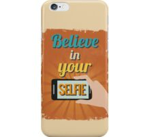 Motivational Quote Poster. Believe in Your Selfie.  iPhone Case/Skin