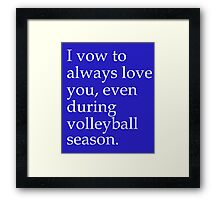 I Vow To Always Love You Even During Volleyball Season Framed Print
