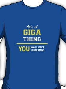 It's A GIGA thing, you wouldn't understand !! T-Shirt