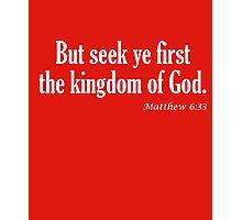 Seek Ye First The Kingdom Of God Matthew 6:33 Photographic Print