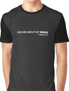 Ask Me About My Hope - 1 Peter 3:15 Graphic T-Shirt