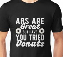Abs Are Great But Have You Tried Donuts T Shirt Unisex T-Shirt