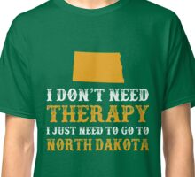 North Dakota I just need to go to Classic T-Shirt