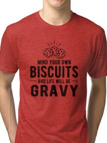 Mind Your Own Biscuits T Shirt Tri-blend T-Shirt