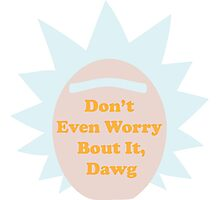 Rick and Morty: Don't Even Worry Bout It, Dawg Photographic Print
