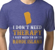 Rhode Island I just need to go to Tri-blend T-Shirt