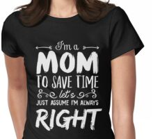 I'm A Mom To Save Time Let's Just Assume I'm Always Right T-Shirt Womens Fitted T-Shirt