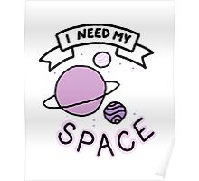 I need space Poster