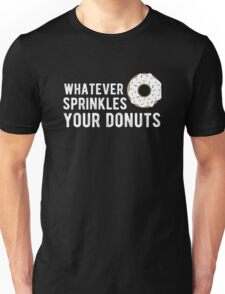 Whatever Sprinkles Your Donuts Unisex T-Shirt