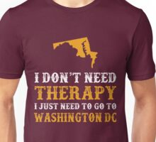 Washington DC I just need to go to Unisex T-Shirt