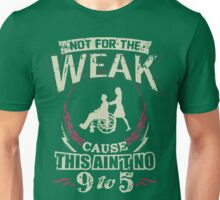 Not For The Weak Cause This Ain't No T-Shirt Unisex T-Shirt