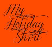 My Holiday Shirt (black text) Kids Tee