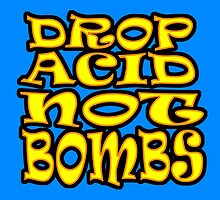 DROP ACID NOT BOMBS by JamesChetwald