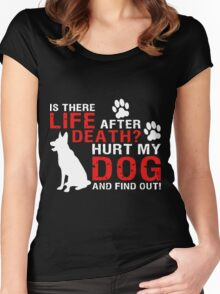 Is There Life After Death Hurt My Dog And Find Out T-Shirt Women's Fitted Scoop T-Shirt