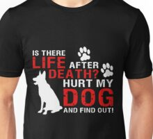 Is There Life After Death Hurt My Dog And Find Out T-Shirt Unisex T-Shirt