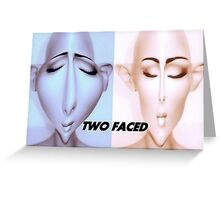 TWO FACED Greeting Card