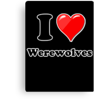 I Love Werewolves Canvas Print