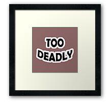 Too Deadly Framed Print