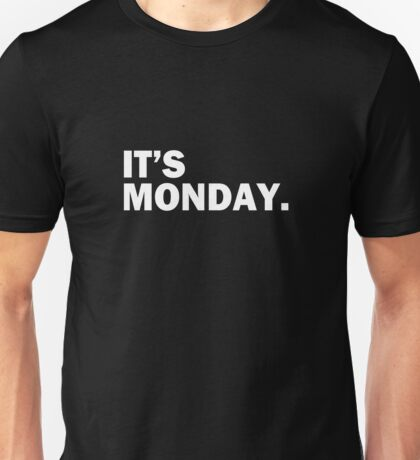 It's Monday Day Of The Week T-Shirt - Funny Weekly Daily Unisex T-Shirt