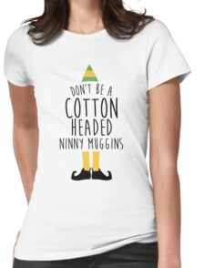 Elf - Cotton Headed Ninny Muggins Womens Fitted T-Shirt